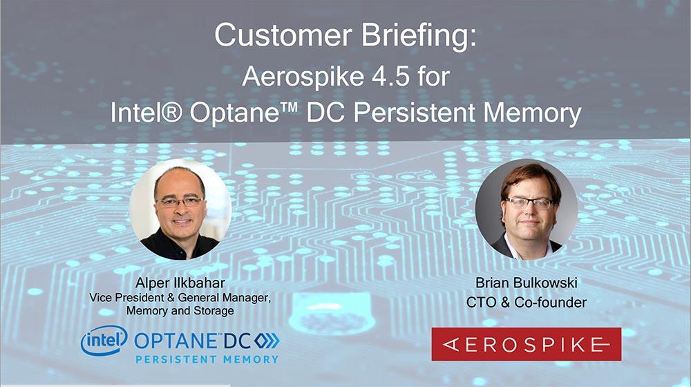 Customer Briefing: Aerospike 4.5 for Intel Optane DC Persistent Memory - Webinar