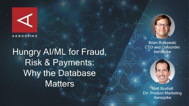 Webinar: Hungry AI/ML for Fraud, Risk & Payments: Why the Database Matters