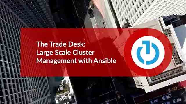 The Trade Desk: Large Scale Cluster Management with Ansible