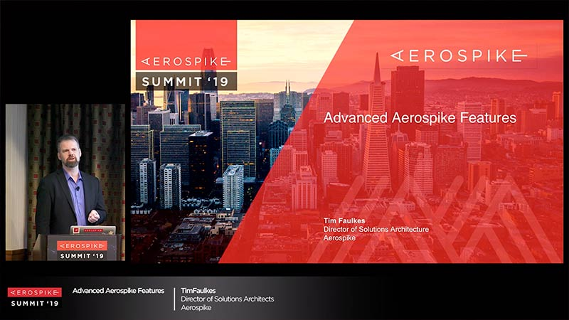 Summit '19 - Aerospike: Advanced Features