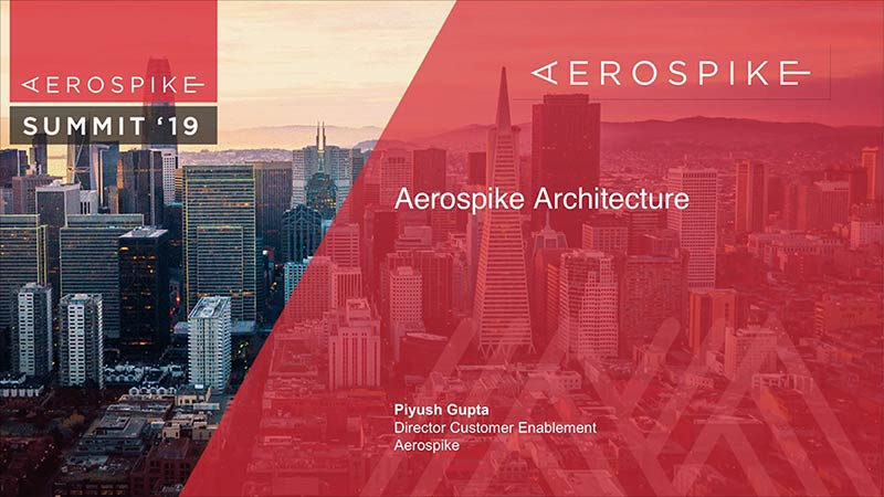 Summit '19 - Aerospike: Architecture