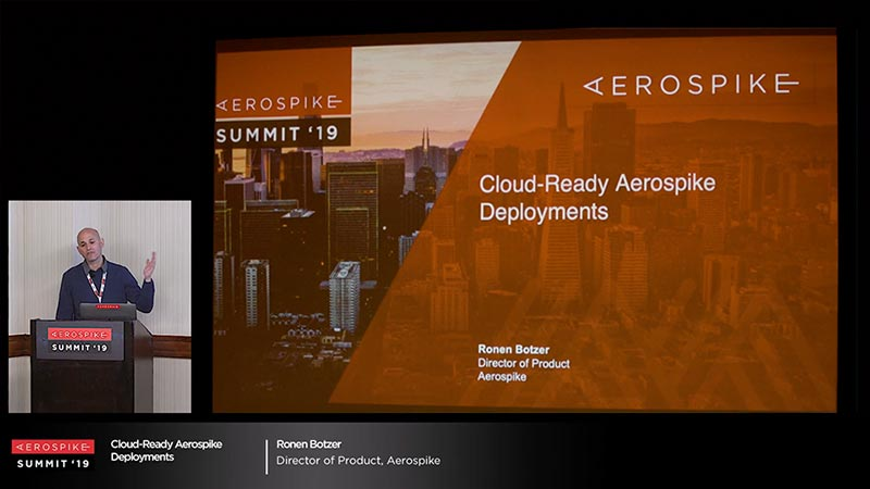 Summit '19 - Aerospike: Cloud-Ready Deployments