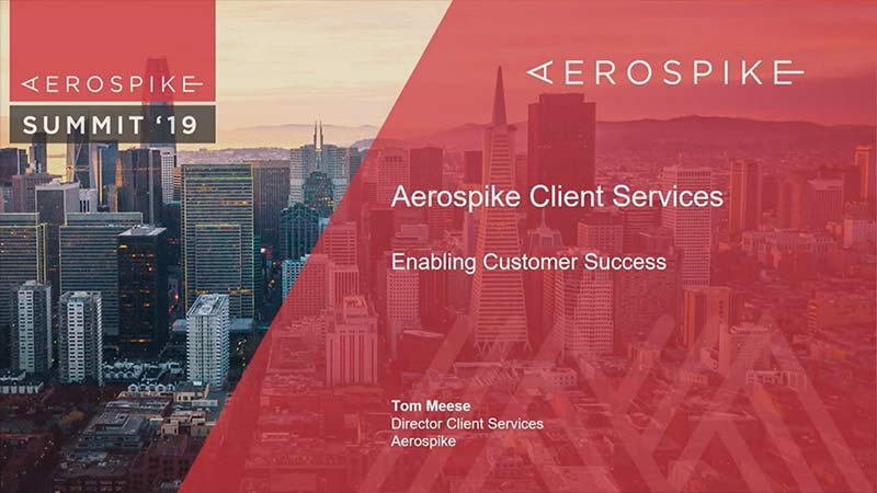 Summit '19 - Aerospike: Customer Success