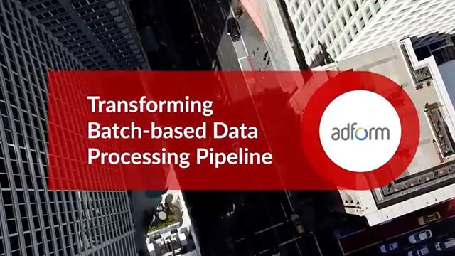 Adform: Transforming Batch-based Data Processing Pipeline