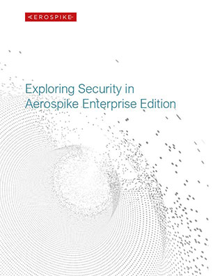 Exploring Security in Aerospike Enterprise Edition