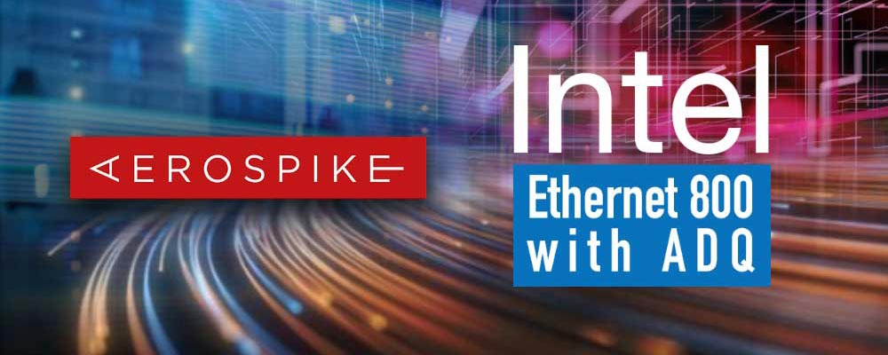 Aerospike 4.7 supports Intel Ethernet 800 with ADQ