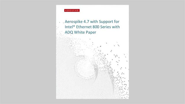 Aerospike 4.7 with Support for Intel Ethernet 800 Series with ADQ White Paper