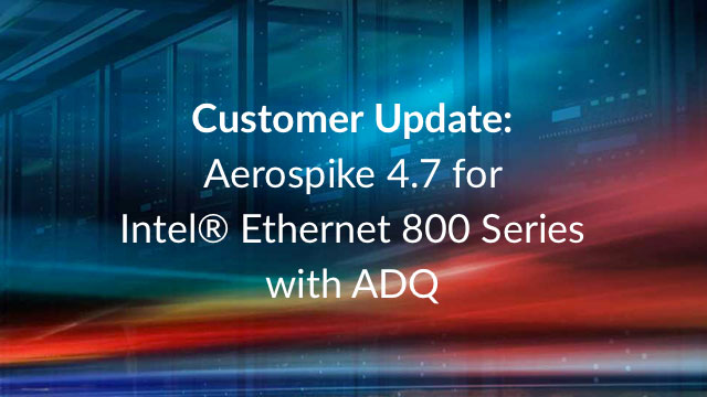 Customer Update: Aerospike 4.7 for Intel® Ethernet 800 Series with ADQ