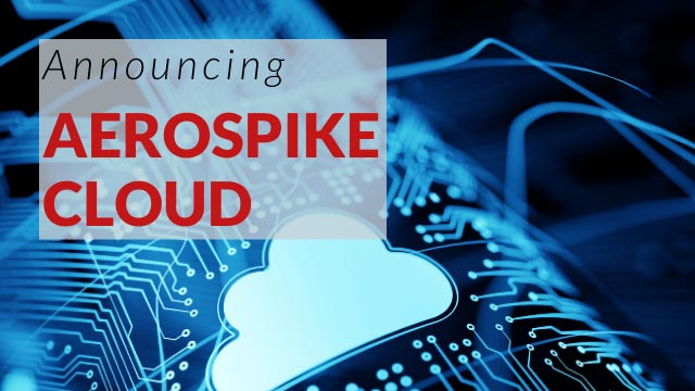 Announcing Aerospike Cloud