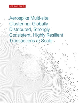 Aerospike Multi-site Clustering: Globally Distributed, Strongly Consistent, Highly Resilient Transactions at Scale