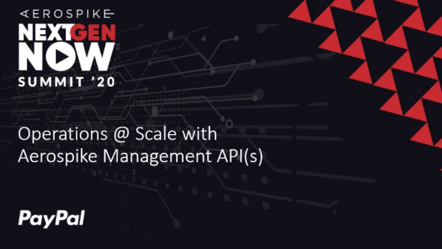 PayPal: Operations @ Scale with Aerospike Management API(s)