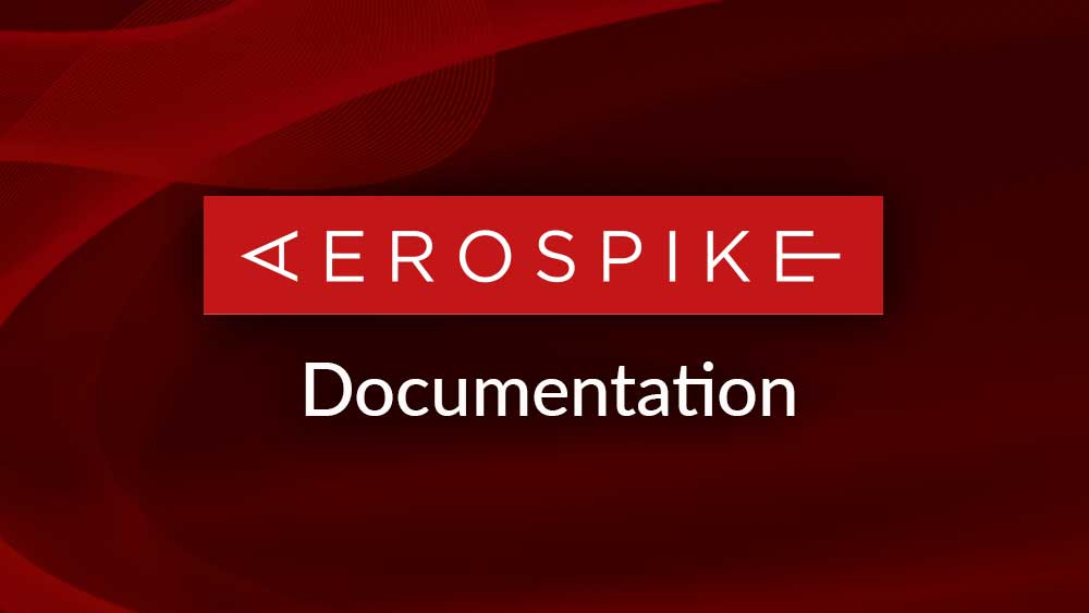 Aerospike Documentation