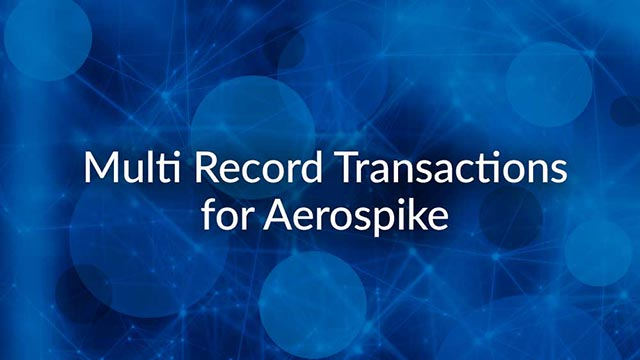 Multi Record Transactions for Aerospike