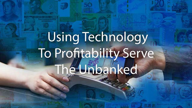 Using Technology to Profitability Serve the Unbanked
