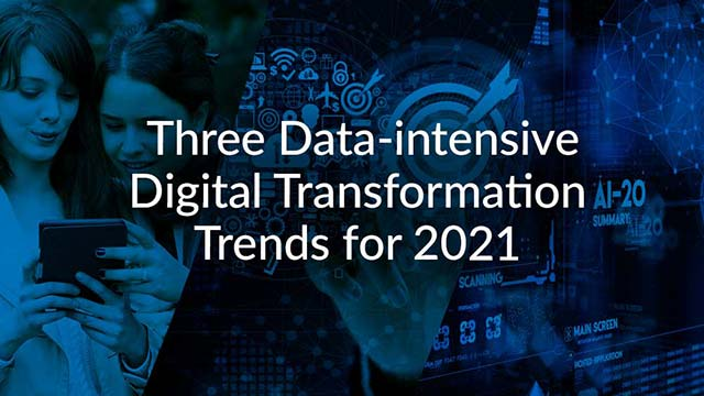 Three Data-intensive Digital Transformation Trends for 2021