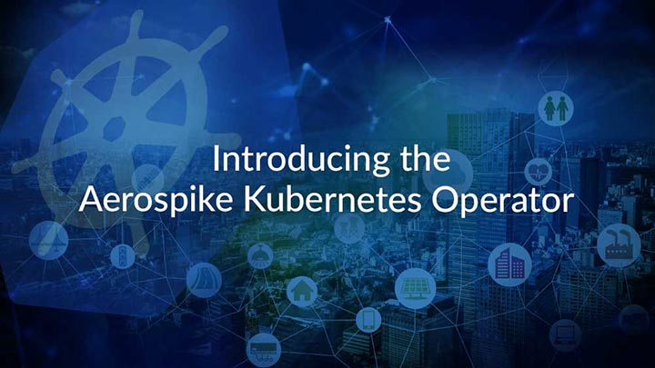 Introducing the Aerospike Kubernetes Operator
